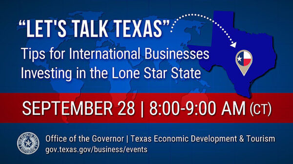 """Graphic for Governor's webinar: 'Let's Talk Texas   Tips for International Businesses Investing in the Lone Star State"""" (English) 2021-09-28"""